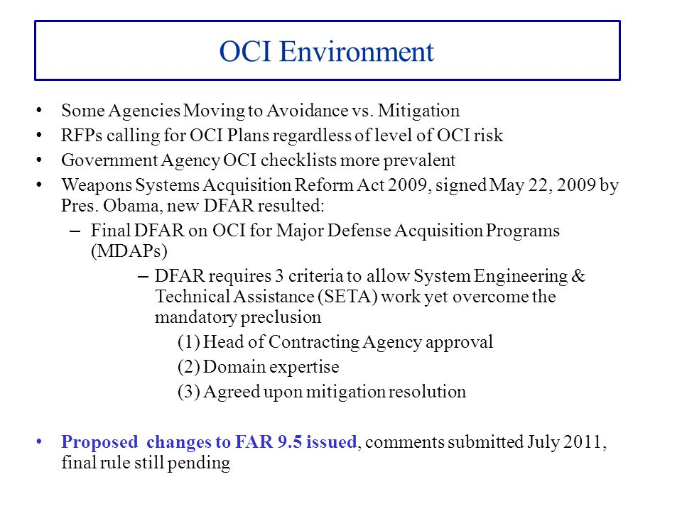 OCI Environment Some Agencies Moving to Avoidance vs. Mitigation RFPs calling for OCI Plans regardless of level of OCI risk Government Agency OCI chec