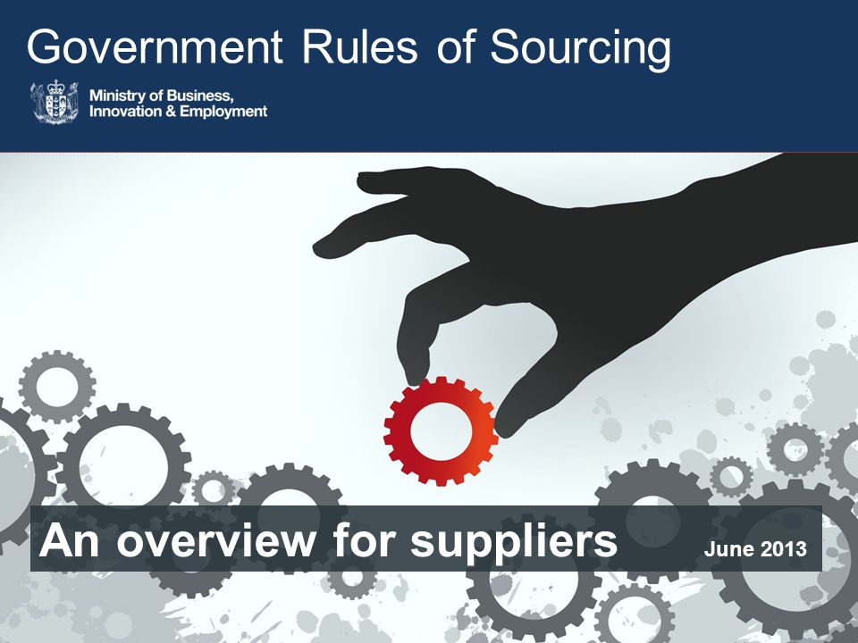 Government Rules of Sourcing An overview for suppliers June 2013