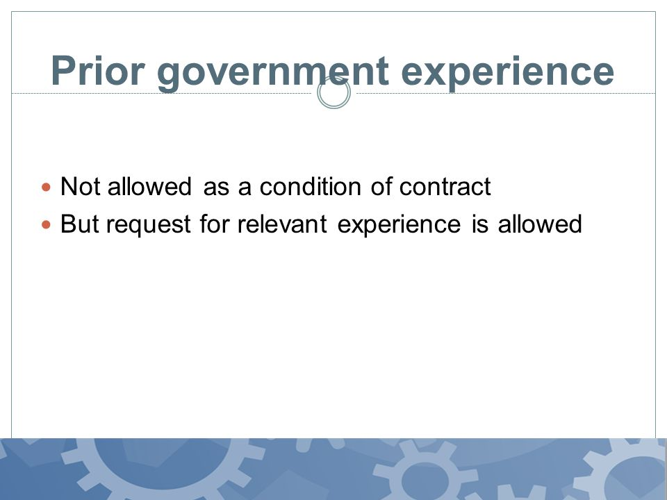 Prior government experience Not allowed as a condition of contract But request for relevant experience is allowed