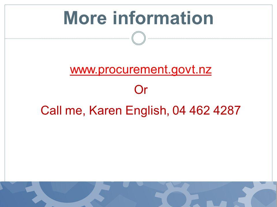 More information www.procurement.govt.nz Or Call me, Karen English, 04 462 4287