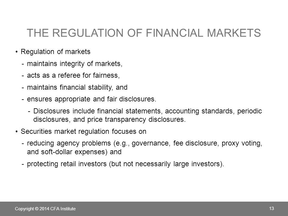 THE REGULATION OF FINANCIAL MARKETS Regulation of markets -maintains integrity of markets, -acts as a referee for fairness, -maintains financial stabi