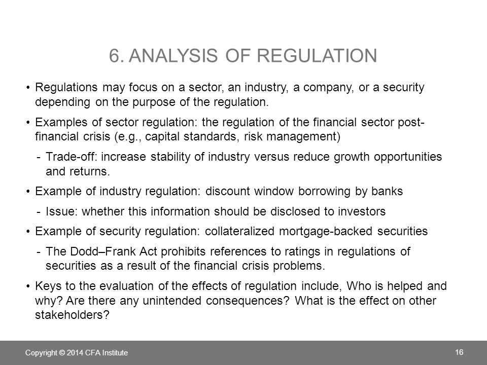 6. ANALYSIS OF REGULATION Regulations may focus on a sector, an industry, a company, or a security depending on the purpose of the regulation. Example