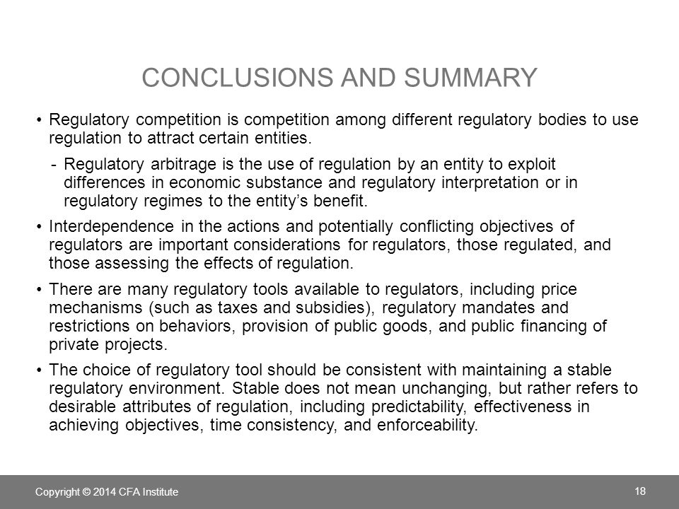 CONCLUSIONS AND SUMMARY Regulatory competition is competition among different regulatory bodies to use regulation to attract certain entities. -Regula