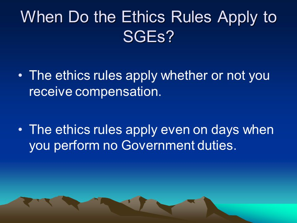 When Do the Ethics Rules Apply to SGEs.