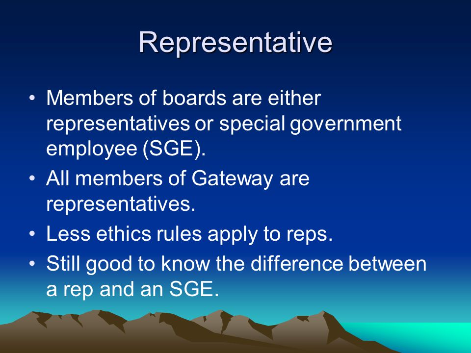 Representative Members of boards are either representatives or special government employee (SGE).