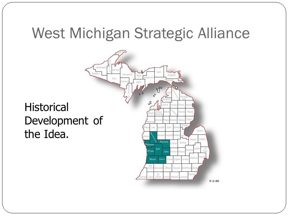 West Michigan Strategic Alliance Historical Development of the Idea.