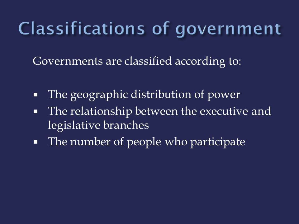  Unitary – centralized government, all power held by single agency.