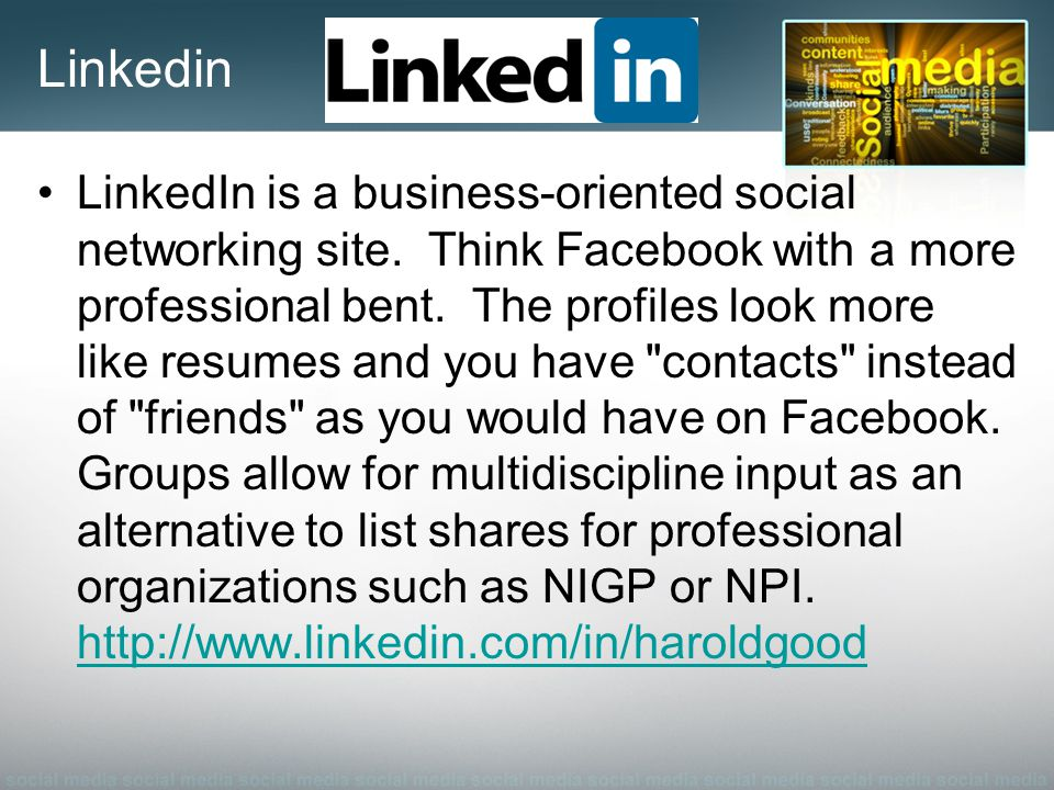 Linkedin LinkedIn is a business-oriented social networking site.