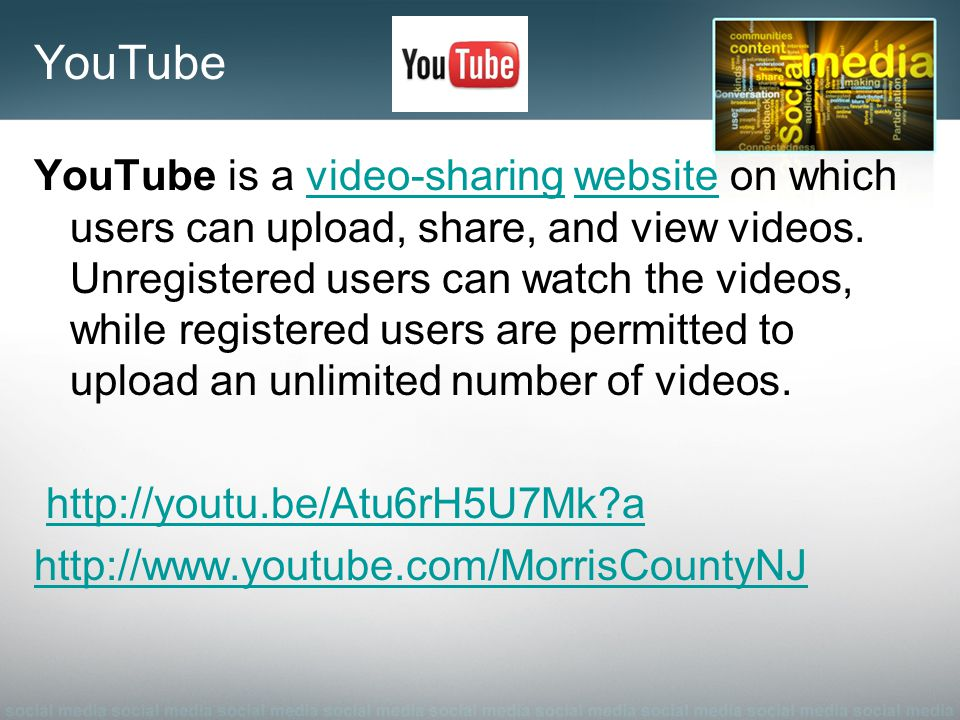 YouTube YouTube is a video-sharing website on which users can upload, share, and view videos.