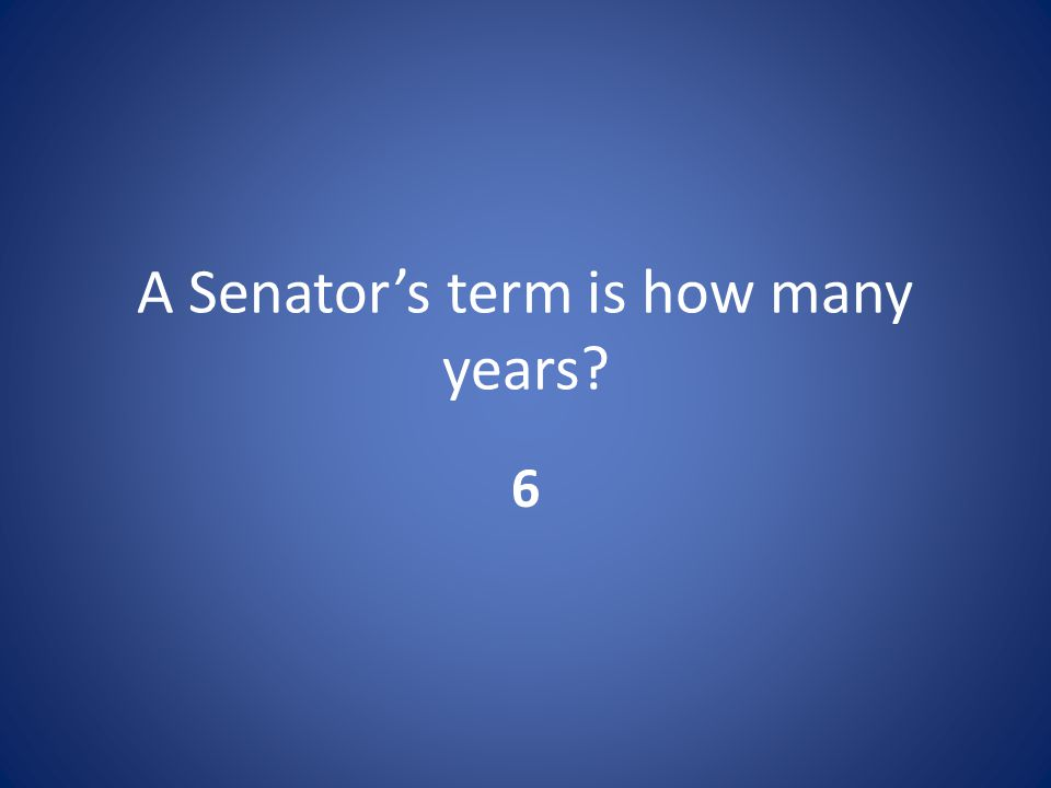 A Senator's term is how many years 6