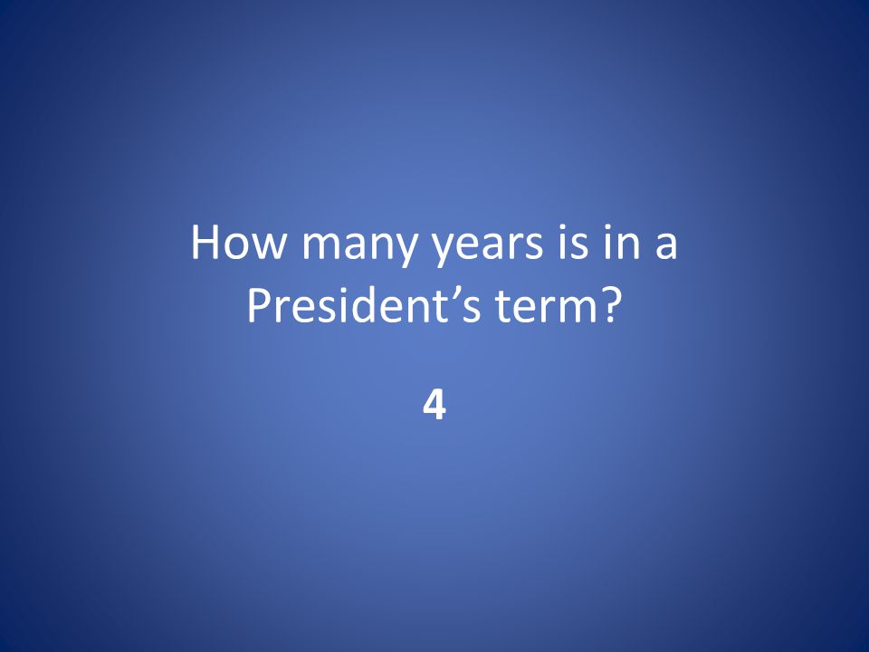 How many years is in a President's term 4