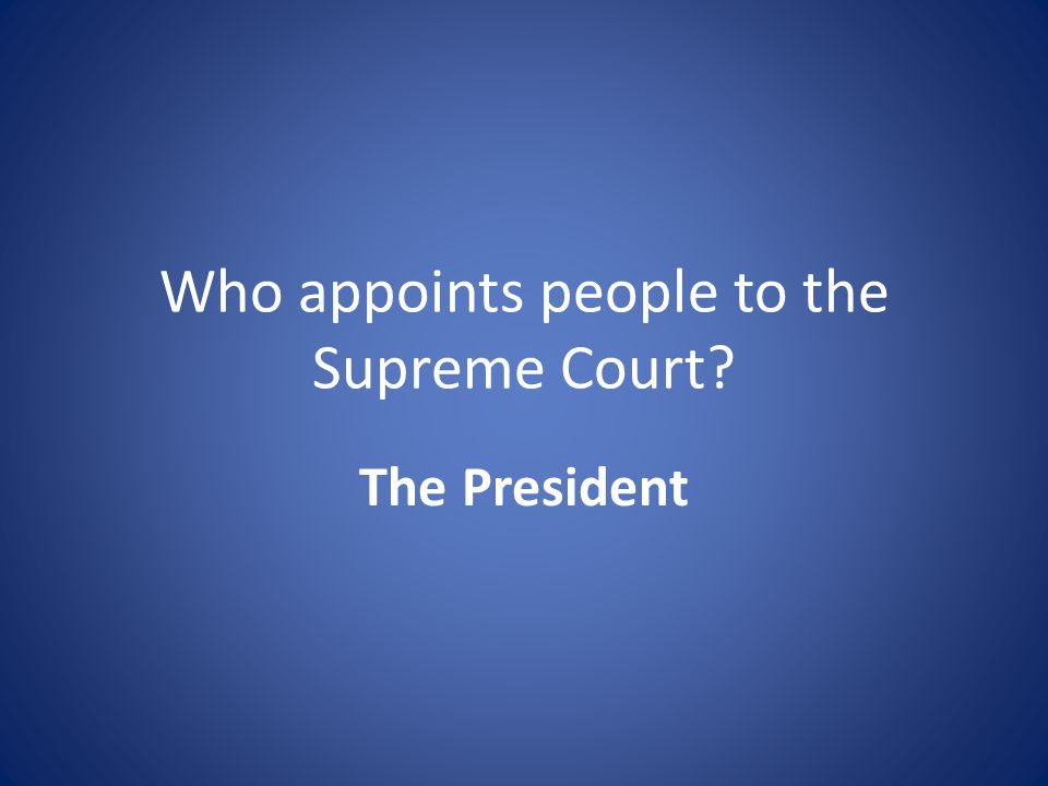 Who appoints people to the Supreme Court The President