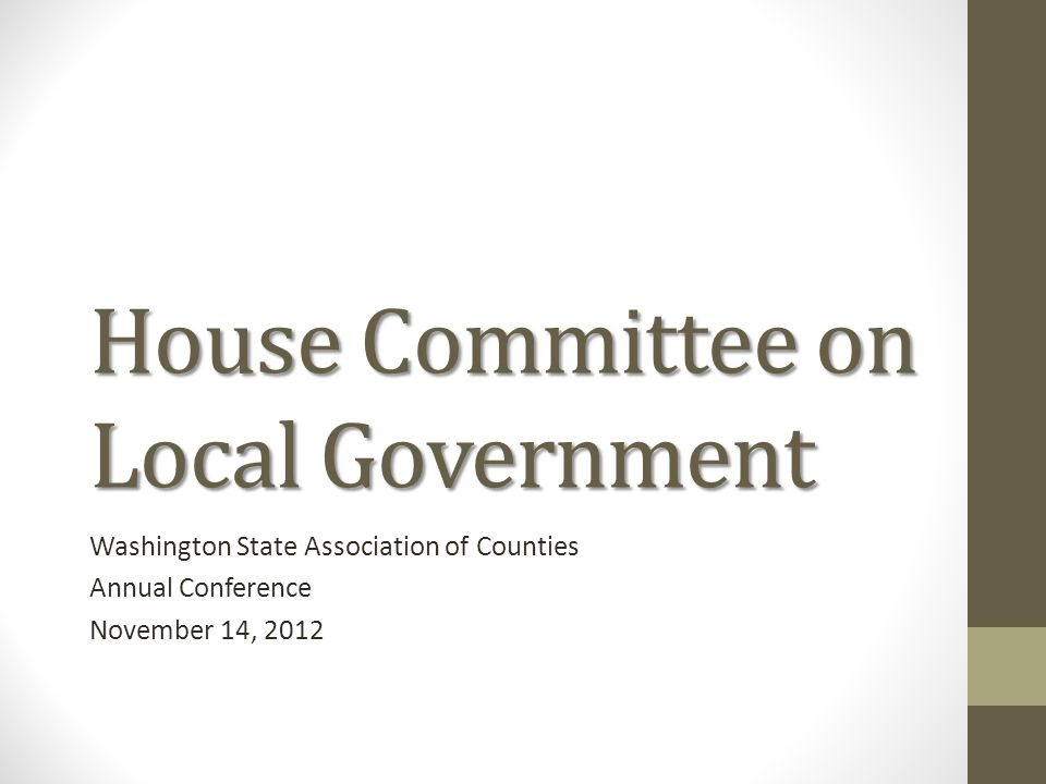House Committee on Local Government Washington State Association of Counties Annual Conference November 14, 2012
