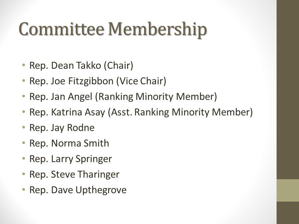 Committee Membership Rep. Dean Takko (Chair) Rep. Joe Fitzgibbon (Vice Chair) Rep. Jan Angel (Ranking Minority Member) Rep. Katrina Asay (Asst. Rankin