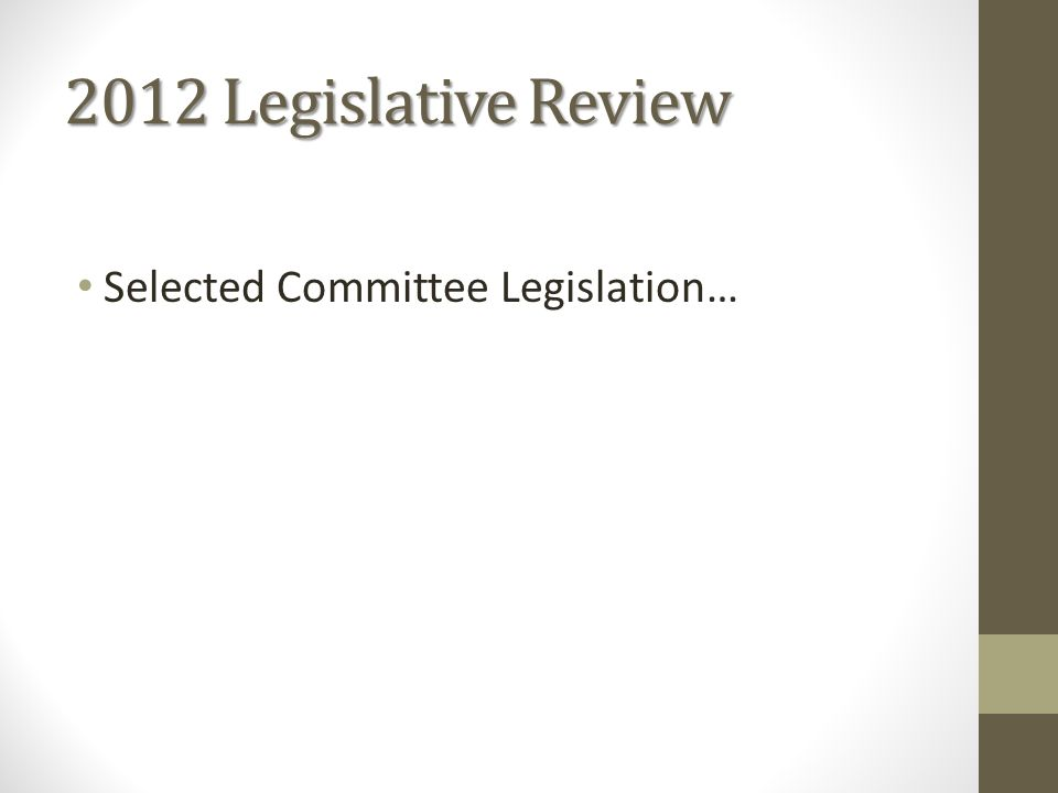 2012 Legislative Review Selected Committee Legislation…
