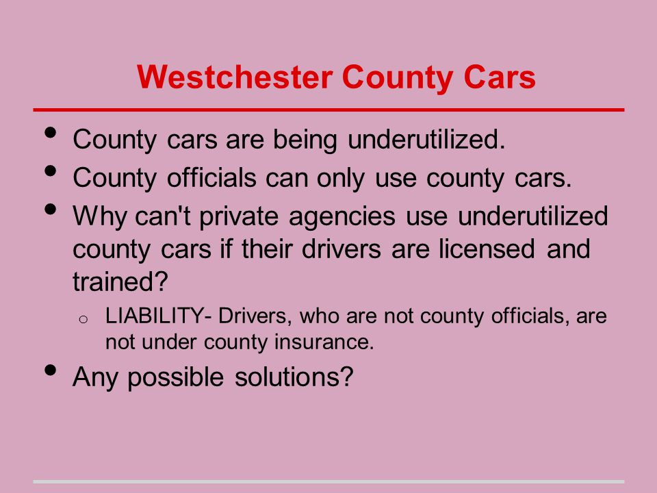Westchester County Cars County cars are being underutilized.