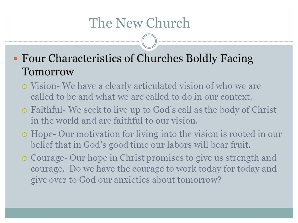 The New Church Four Characteristics of Churches Boldly Facing Tomorrow  Vision- We have a clearly articulated vision of who we are called to be and what we are called to do in our context.