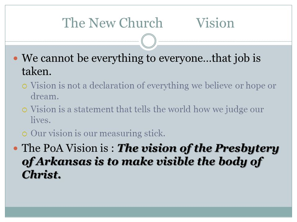 The New Church Vision We cannot be everything to everyone…that job is taken.