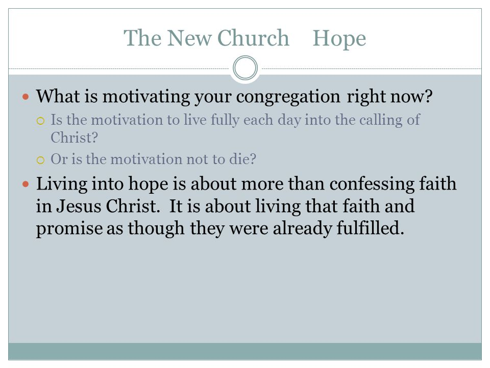 The New Church Hope What is motivating your congregation right now.