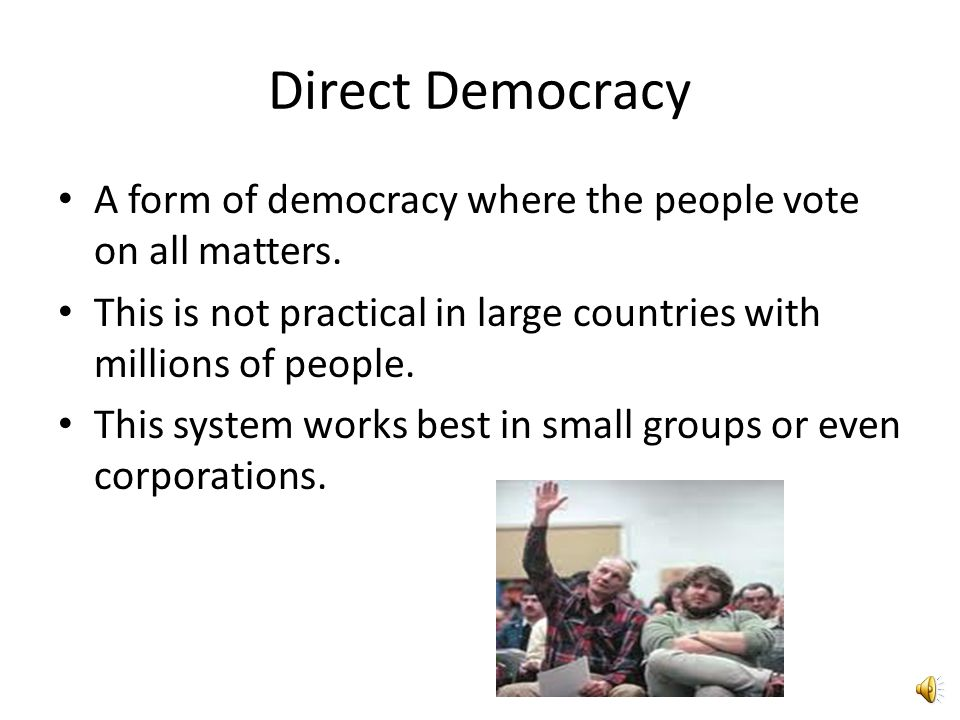 Representative Democracy People elect the government in order to have decisions made for them. The United States maintains representative democracy. A