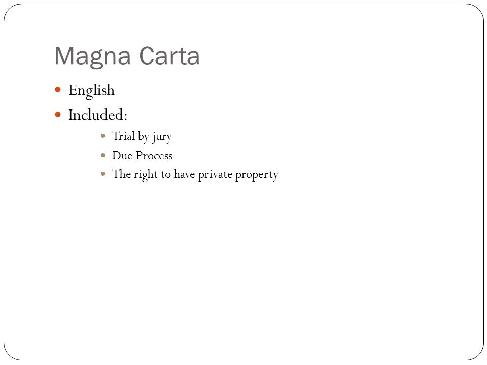 Magna Carta English Included: Trial by jury Due Process The right to have private property