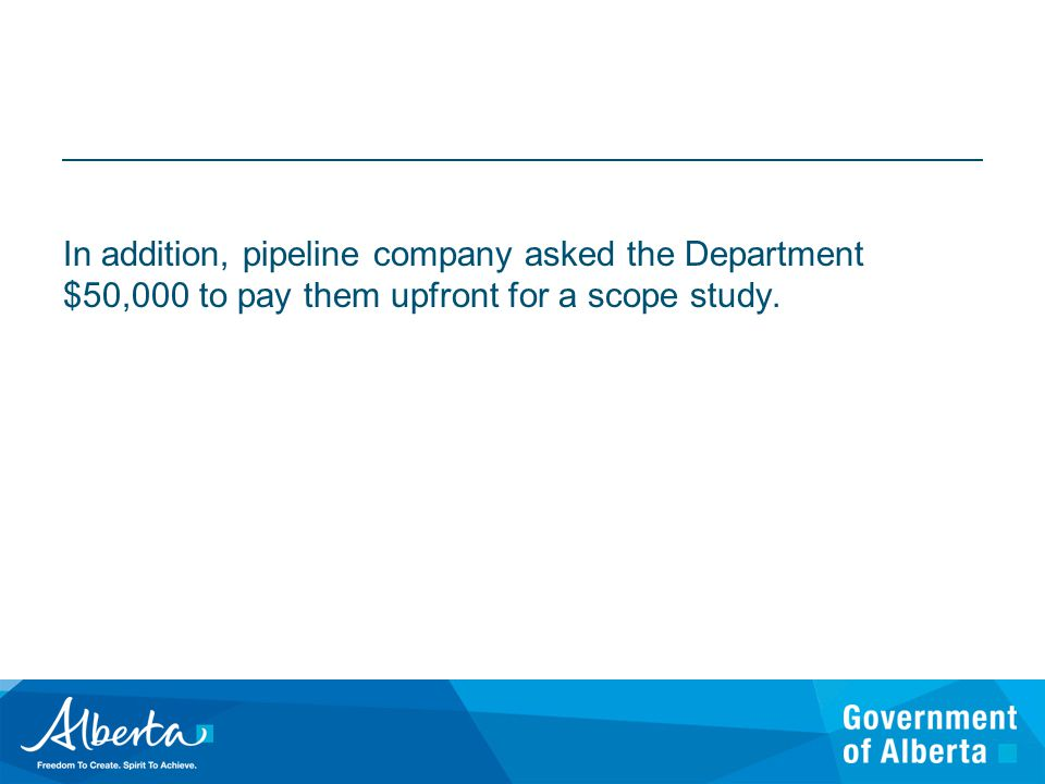 In addition, pipeline company asked the Department $50,000 to pay them upfront for a scope study.