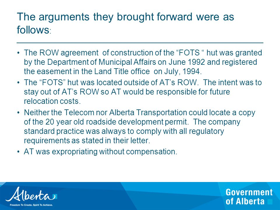 The arguments they brought forward were as follows : The ROW agreement of construction of the FOTS hut was granted by the Department of Municipal Affairs on June 1992 and registered the easement in the Land Title office on July, 1994.