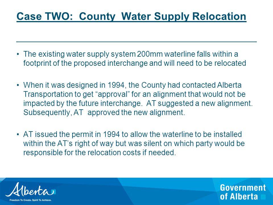 Case TWO: County Water Supply Relocation The existing water supply system 200mm waterline falls within a footprint of the proposed interchange and will need to be relocated When it was designed in 1994, the County had contacted Alberta Transportation to get approval for an alignment that would not be impacted by the future interchange.