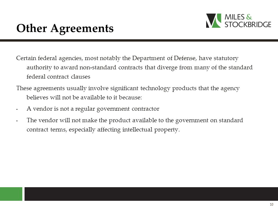 Other Agreements Certain federal agencies, most notably the Department of Defense, have statutory authority to award non-standard contracts that diver
