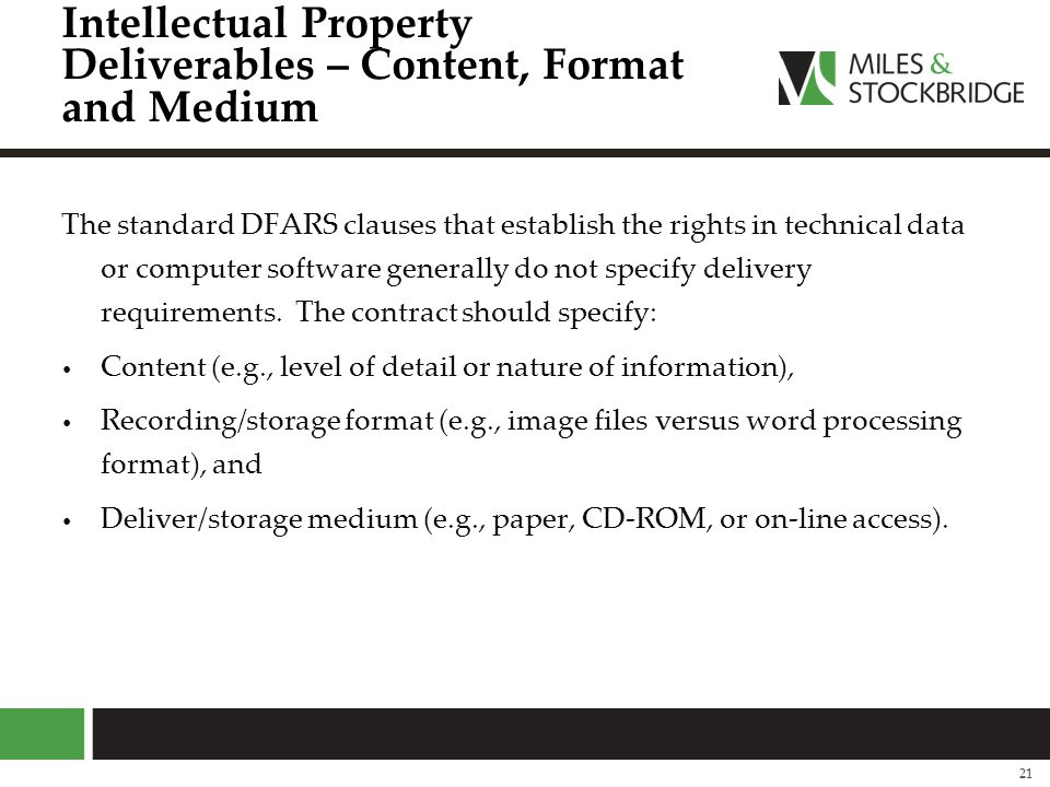 Intellectual Property Deliverables – Content, Format and Medium The standard DFARS clauses that establish the rights in technical data or computer sof