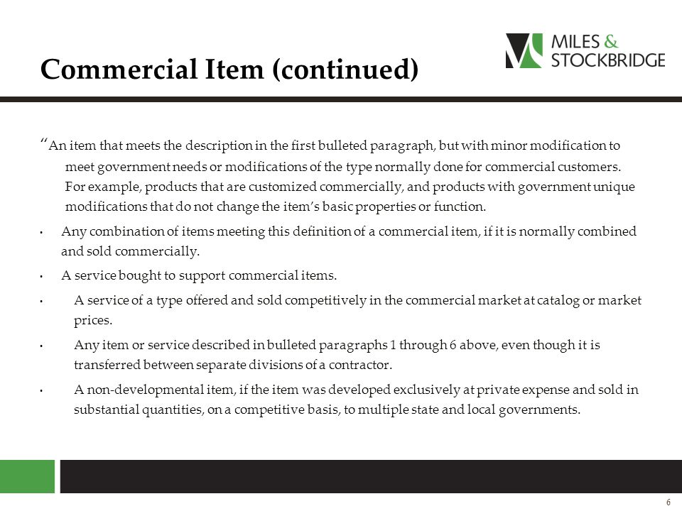 """Commercial Item (continued) """" An item that meets the description in the first bulleted paragraph, but with minor modification to meet government needs"""