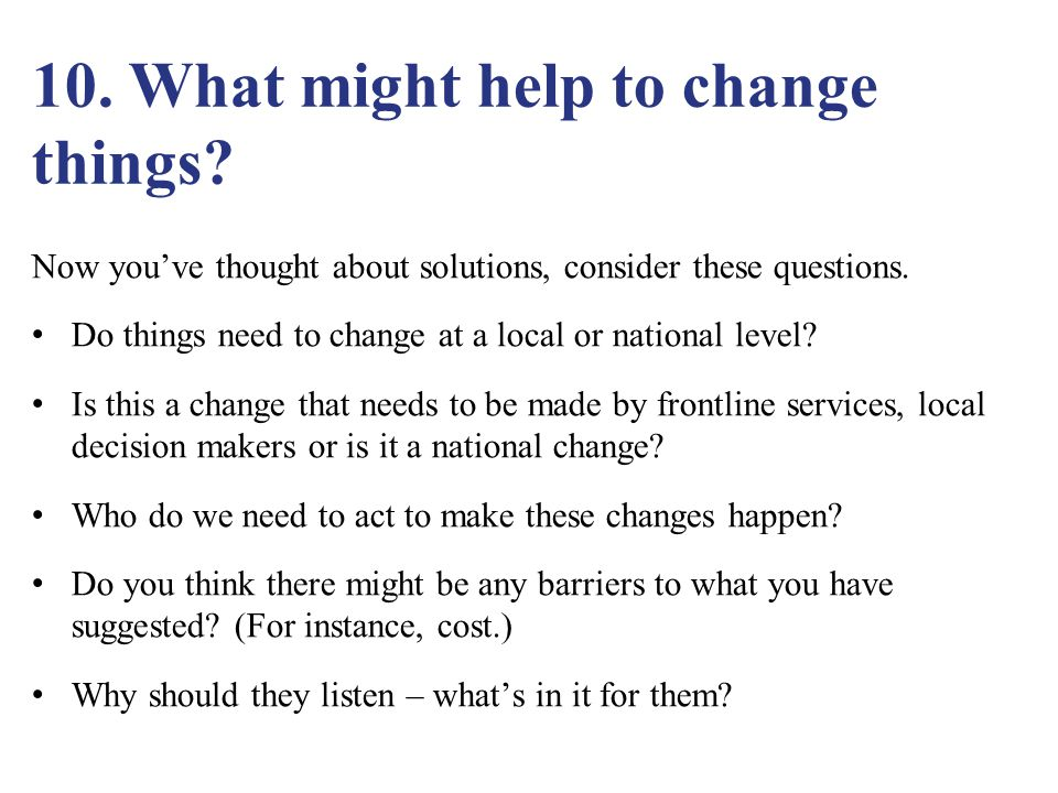 10. What might help to change things.