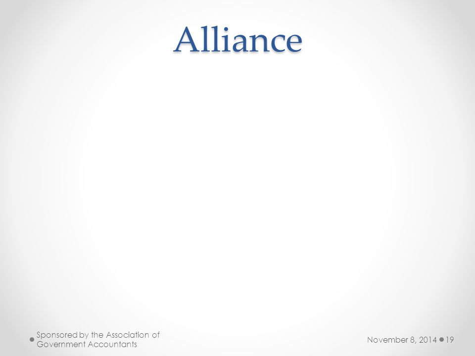 Alliance November 8, 2014 Sponsored by the Association of Government Accountants 19