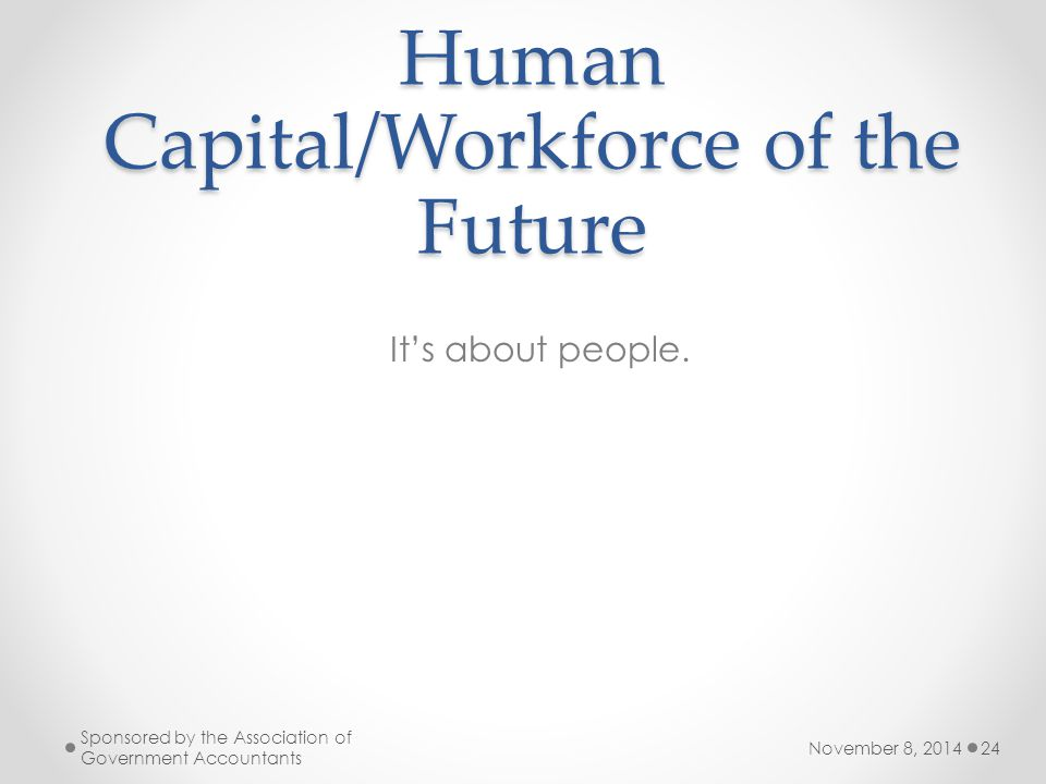 Human Capital/Workforce of the Future It's about people.