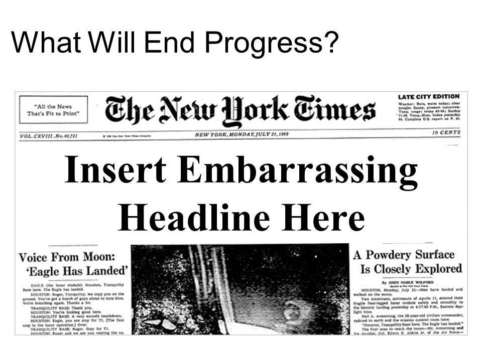What Will End Progress Insert Embarrassing Headline Here