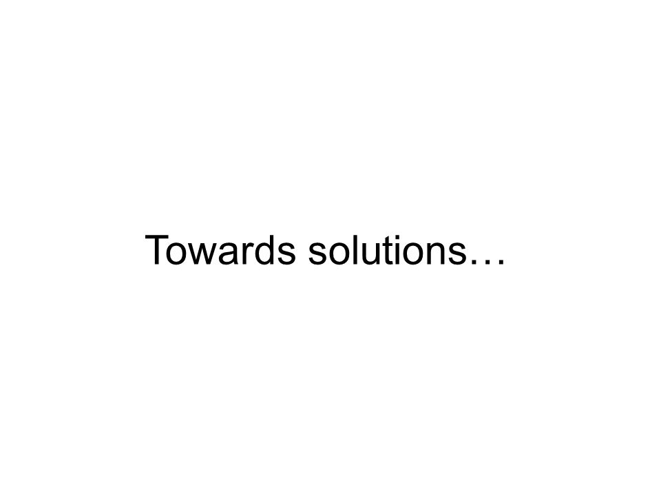 Towards solutions…