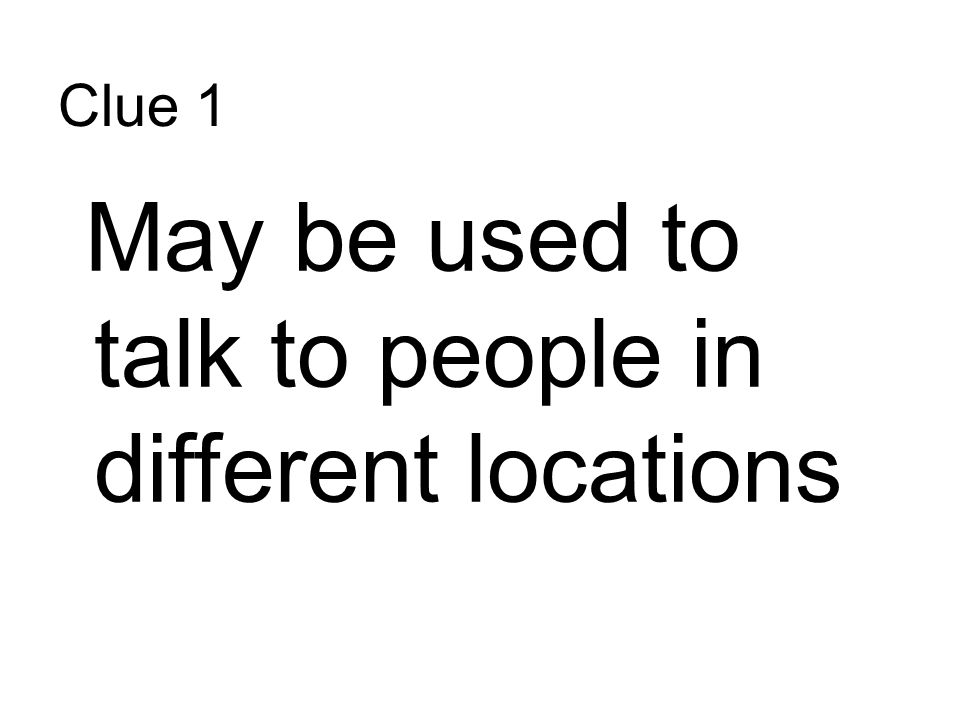 Clue 1 May be used to talk to people in different locations