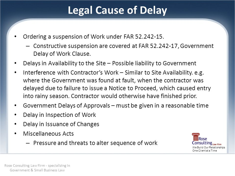 We Build Our Relationships One Client at a Time Legal Cause of Delay Ordering a suspension of Work under FAR 52.242-15.