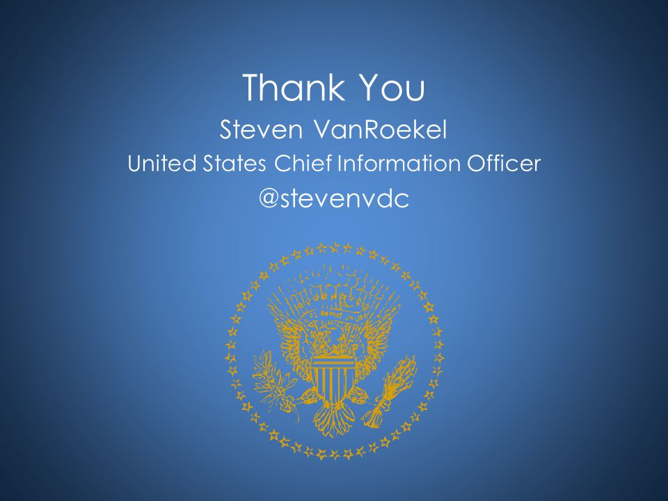 Thank You Steven VanRoekel United States Chief Information Officer @stevenvdc