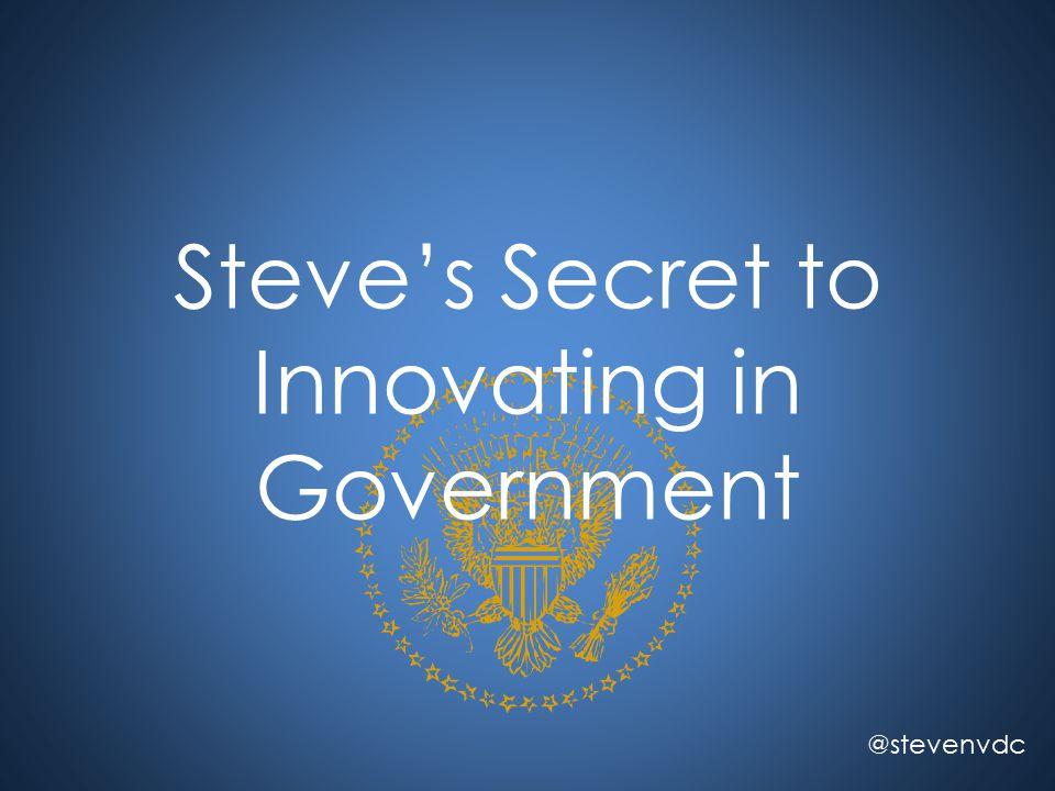 Steve's Secret to Innovating in Government @stevenvdc
