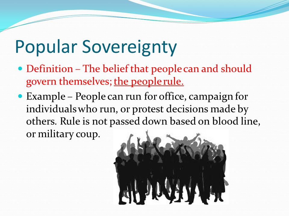 Popular Sovereignty Definition – The belief that people can and should govern themselves; the people rule.