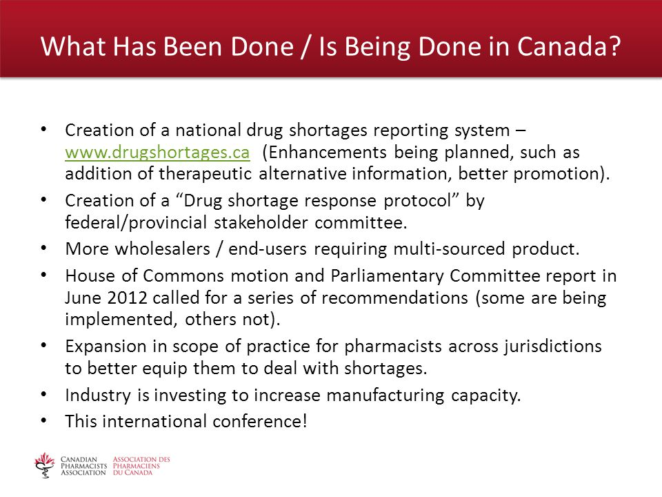 Creation of a national drug shortages reporting system – www.drugshortages.ca (Enhancements being planned, such as addition of therapeutic alternative information, better promotion).