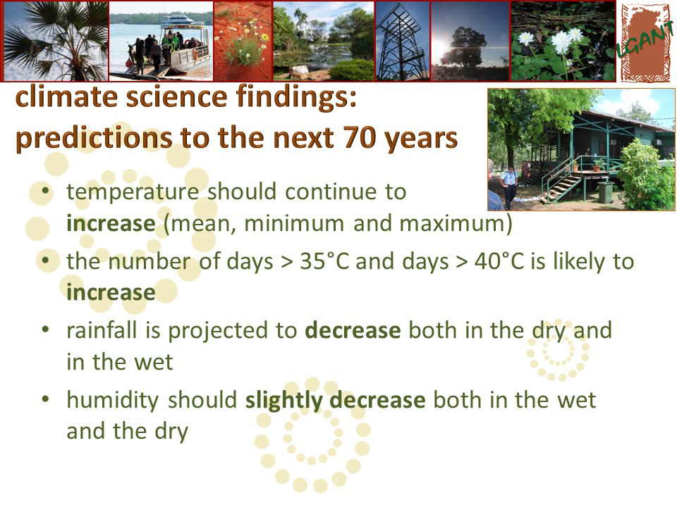 temperature should continue to increase (mean, minimum and maximum) the number of days > 35°C and days > 40°C is likely to increase rainfall is projected to decrease both in the dry and in the wet humidity should slightly decrease both in the wet and the dry