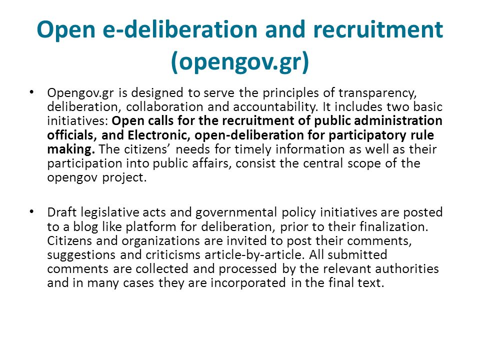 Open e-deliberation and recruitment (opengov.gr) Opengov.gr is designed to serve the principles of transparency, deliberation, collaboration and accou