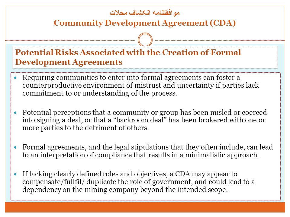 موافقتنامه انکشاف محلات Community Development Agreement (CDA) Requiring communities to enter into formal agreements can foster a counterproductive env