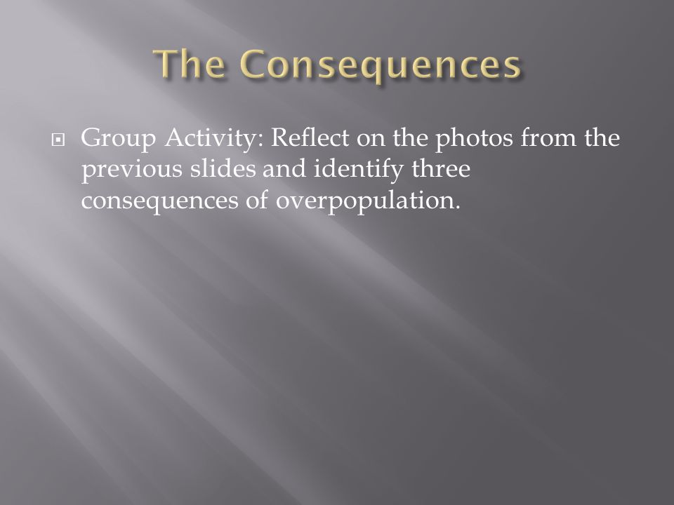  Group Activity: Reflect on the photos from the previous slides and identify three consequences of overpopulation.
