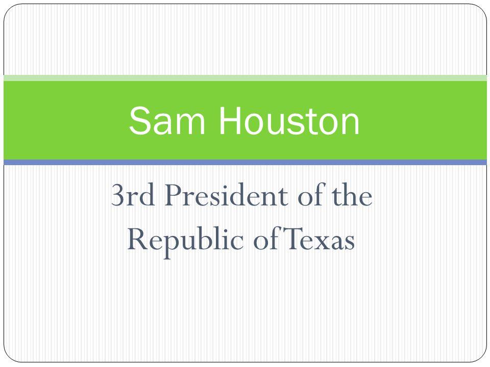 3rd President of the Republic of Texas Sam Houston