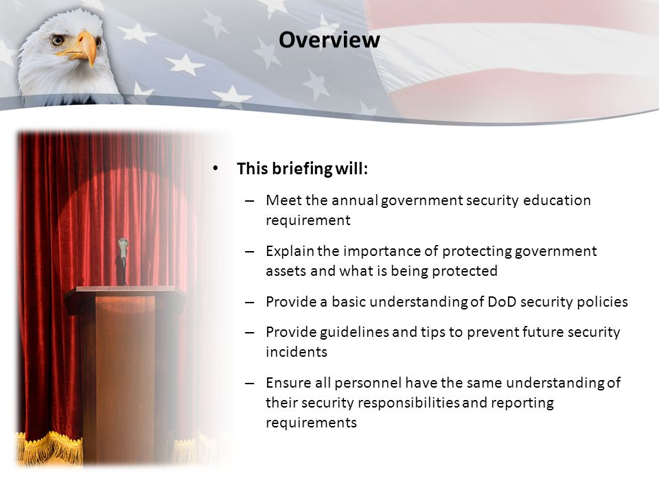 Overview This briefing will: – Meet the annual government security education requirement – Explain the importance of protecting government assets and