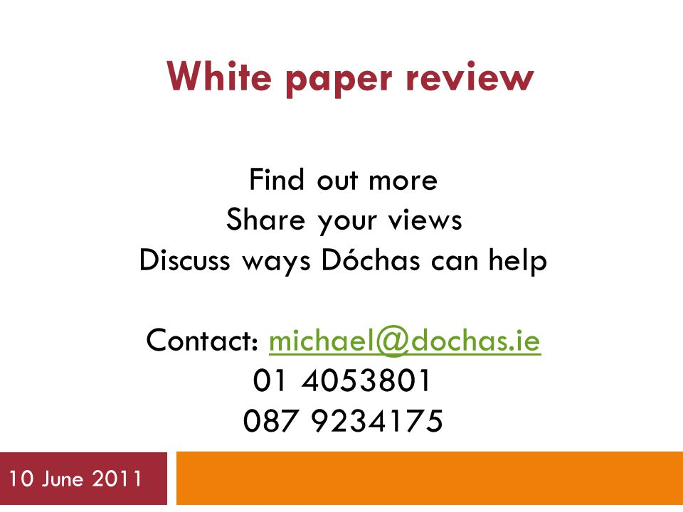 White paper review Find out more Share your views Discuss ways Dóchas can help Contact: June 2011