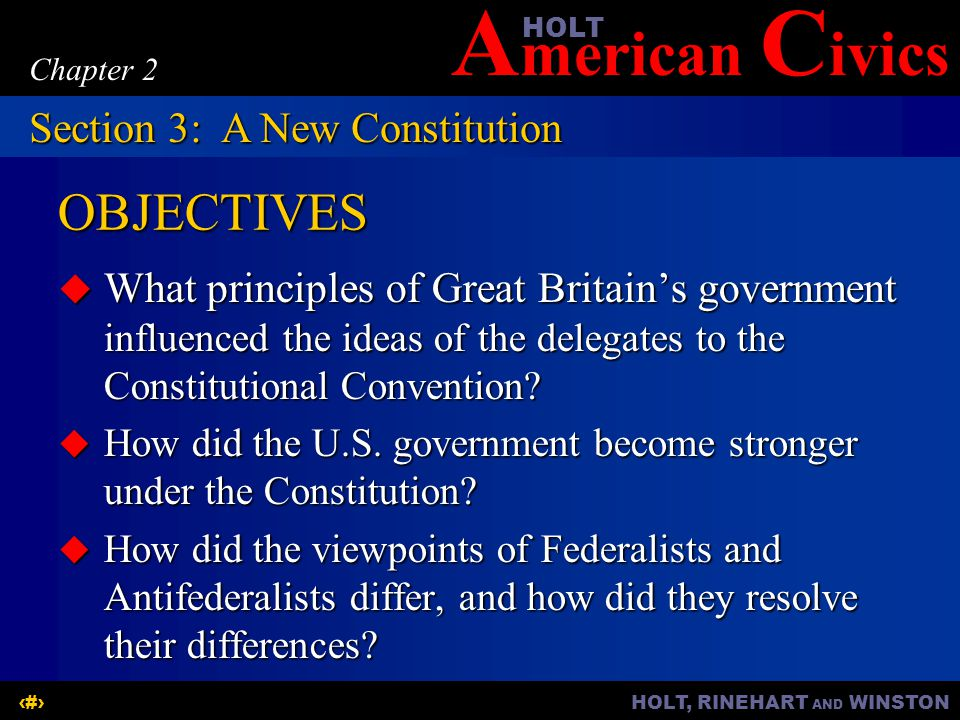 A merican C ivicsHOLT HOLT, RINEHART AND WINSTON10 Chapter 2 OBJECTIVES  What principles of Great Britain's government influenced the ideas of the de